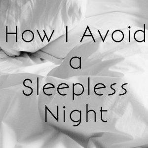 How I Avoid A Sleepless Night