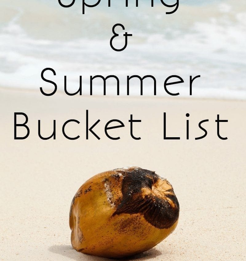 Spring and Summer Bucket List