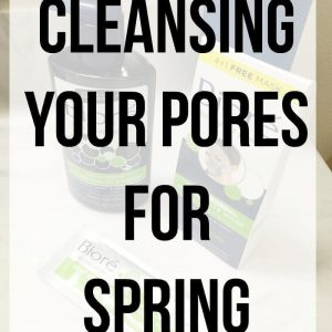 Cleansing Your Pores for Spring