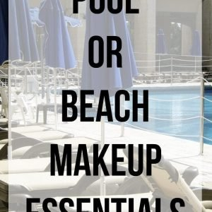 Pool or Beach Makeup Essentials